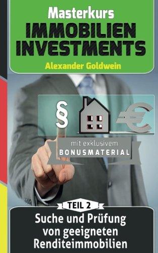 Suche und Prüfung von geeigneten Renditeimmobilien: Machen Sie das Beste aus Ihrem Geld! (Masterkurs Immobilieninvestments)