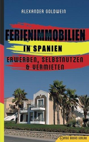 Ferienimmobilien in Spanien: Erwerben, Selbstnutzen & Vermieten
