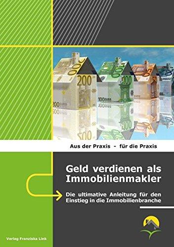 Geld verdienen als Immobilienmakler: Die ultimative Anleitung für den Einstieg in die Immobilienbranche