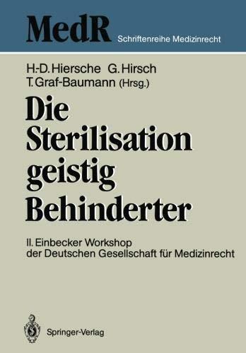 Die Sterilisation geistig Behinderter: 2. Einbecker Workshop der Deutschen Gesellschaft für Medizinrecht, 20-21.Juni 1987 (MedR Schriftenreihe Medizinrecht)