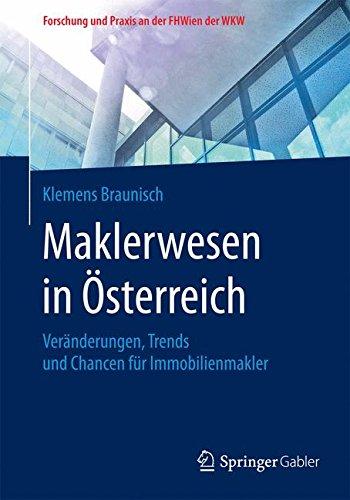 Maklerwesen in Österreich: Veränderungen, Trends und Chancen für Immobilienmakler (Forschung und Praxis an der FHWien der WKW)