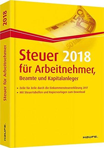 Steuer 2018 für Arbeitnehmer, Beamte und Kapitalanleger (Haufe Steuerratgeber)