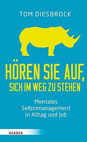 Hören Sie auf, sich im Weg zu stehen: Mentales Selbstmanagement in Alltag und Job